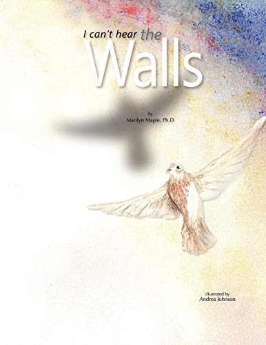 I Can't Hear The Walls By Ph.D Marilyn Maple