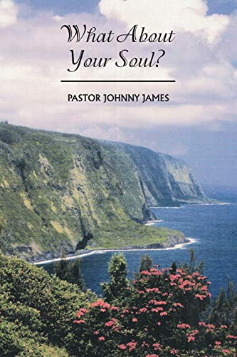 What About Your Soul? By PASTOR JOHNNY JAMES