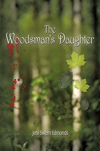 The Woodsman's Daughter By Jeni Swem Edmonds