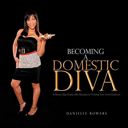 Becoming a Domestic Diva By Danielle Bowers