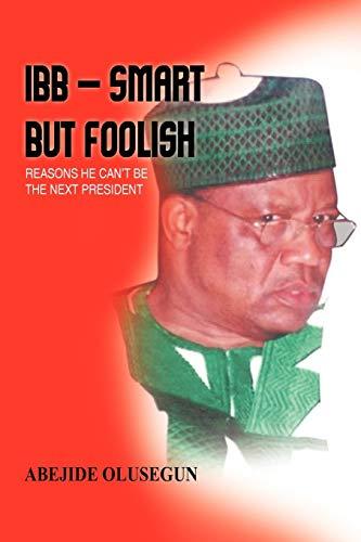 IBB - Smart But Foolish By Abejide Olusegun