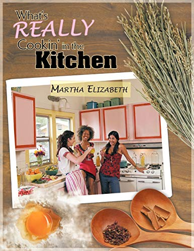 What's REALLY Cookin' in the Kitchen By Martha Elizabeth
