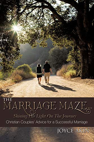 The Marriage Maze... Shining His Light on the Journey By Joyce Akin