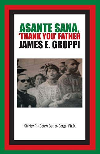 Asante Sana, 'Thank You' Father James E. Groppi By Ph.D. Shirley R. (Berry) Butler-Derge