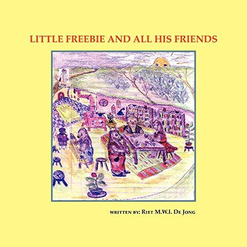 Little Freebie and All His Friends By Riet M.W.I. De Jong