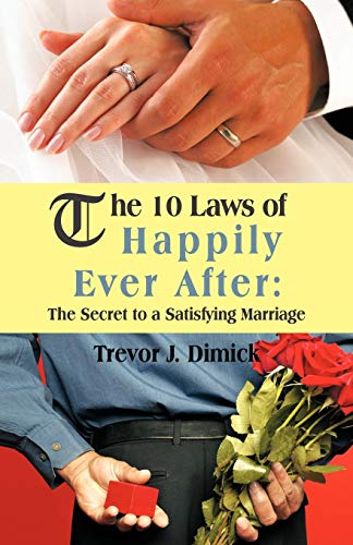 The 10 Laws of Happily Ever After By Trevor J. Dimick