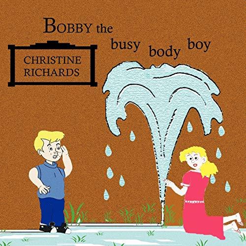 Bobby the Busy Body Boy By Christine Richards