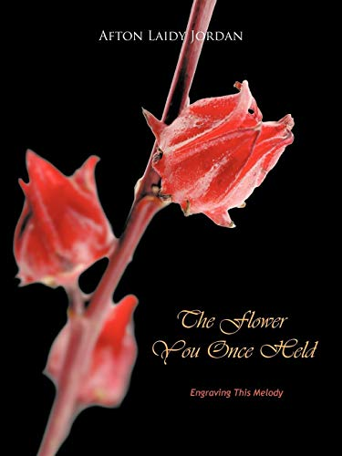 The Flower You Once Held By Afton Laidy Jordan