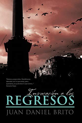 Invocacion a Los Regresos By Juan Daniel Brito