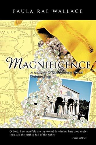 MAGNIFICENCE A Mallory O'shaughnessy Novel By Paula Rae Wallace