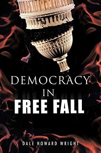 Democracy in Freefall By Dale Howard Wright