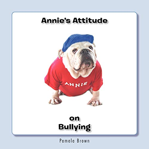 Annie's Attitude on Bullying By Pamela Brown