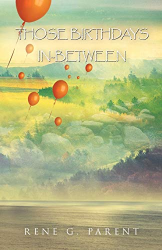 Those Birthdays In-Between By Rene G. Parent