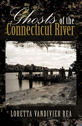 Ghosts of the Connecticut River By Loretta Vandivier Rea