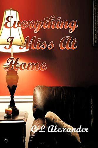 Everything I Miss At Home By C L Alexander