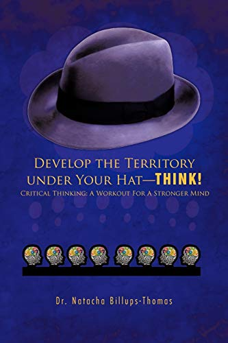 Develop the Territory Under Your Hat-THINK! By Dr. Natacha Billups-Thomas