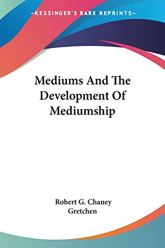 Mediums and the Development of Mediumship By Robert G Chaney