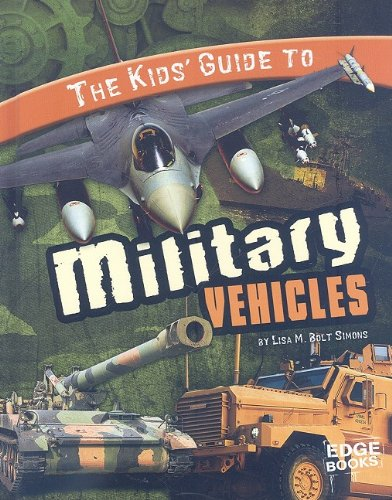 The Kids' Guide to Military Vehicles By Lisa M Bolt Simons