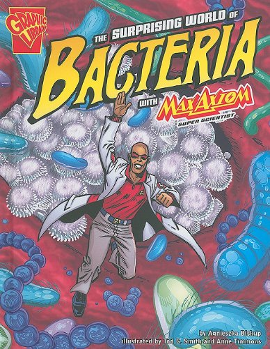 The Surprising World of Bacteria with Max Axiom, Super Scientist By Anne Timmons