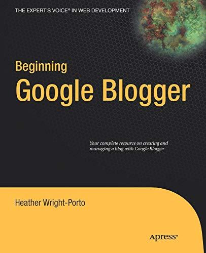Beginning Google Blogger By Heather Wright-Porto
