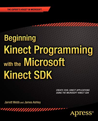 Beginning Kinect Programming with the Microsoft Kinect SDK By Jarrett Webb