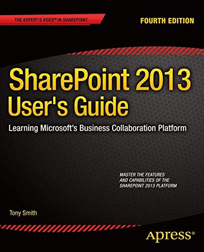 Sharepoint 2013 User's Guide: Learning Microsoft's Business Collaboration Platform by Anthony Smith
