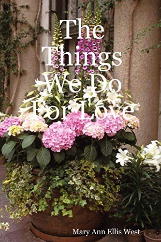 The Things We Do For Love By Mary Ann Ellis West