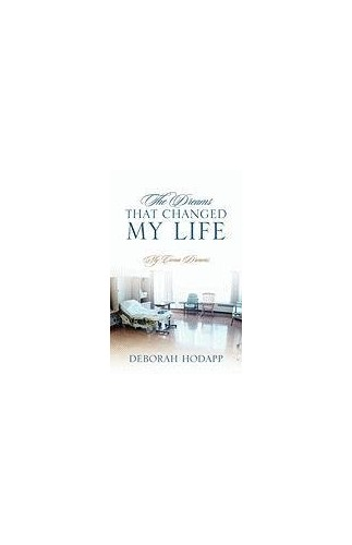 The Dreams That Changed My Life: My Coma Dreams By Deborah Hodapp