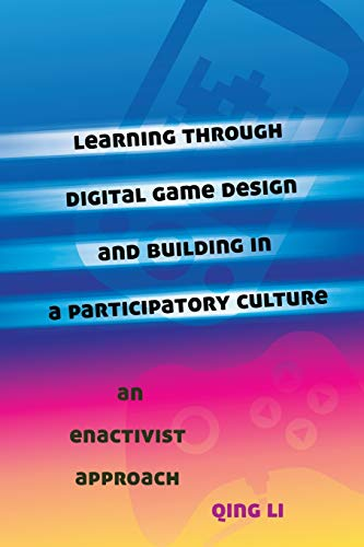 Learning through Digital Game Design and Building in a Participatory Culture By Qing Li