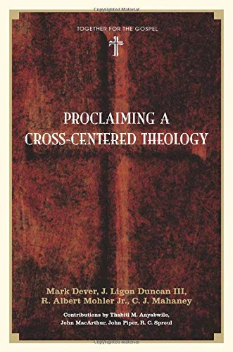 Proclaiming a Cross-Centered Theology By Mark Dever