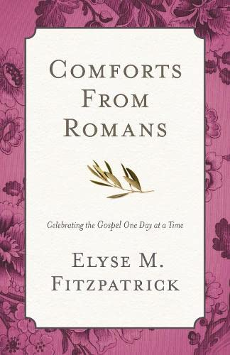 Comforts from Romans By Elyse M. Fitzpatrick