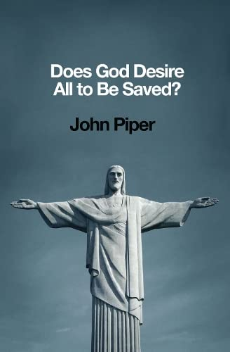 Does God Desire All to Be Saved? By John Piper