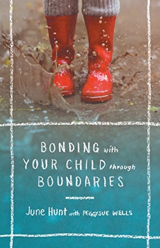 Bonding with Your Child Through Boundaries By June Hunt