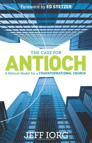 The Case for Antioch By Jeff Iorg