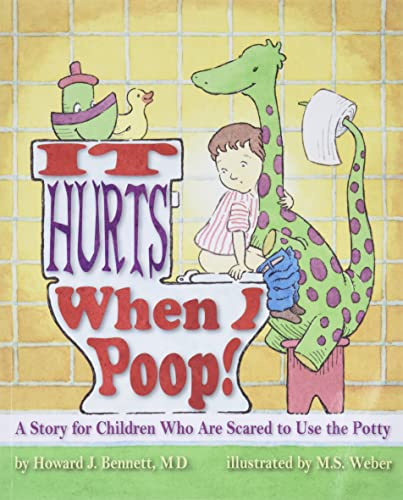 It Hurts When I Poop!: A Story for Children Who are Scared to Use the Potty By Howard J. Bennett