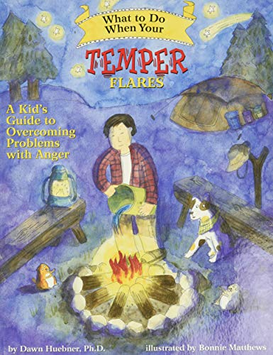 What to Do When Your Temper Flares By Dawn Huebner, PhD