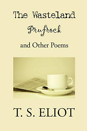The Wasteland, Prufrock, and Other Poems By T S Eliot