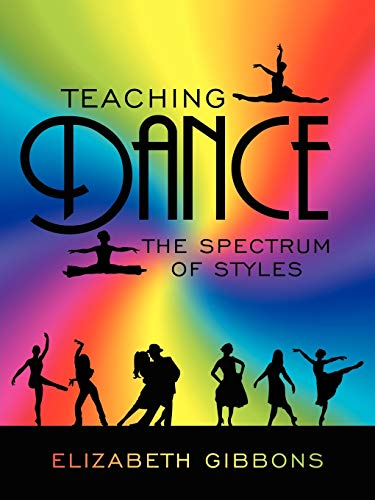 Teaching Dance: The Spectrum of Styles by Elizabeth Gibbons