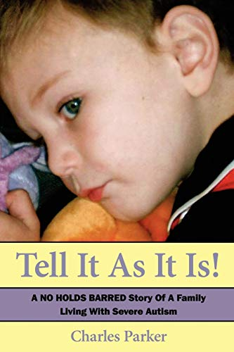 Tell It as It Is: A No Holds Barred Story of a Family Living with Severe Autism by Charles Parker