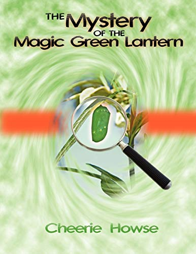 The Mystery of the Magic Green Lantern By Cheerie Howse