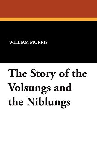 The Story of the Volsungs and the Niblungs By William Morris, MD