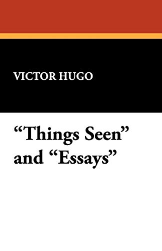 Things Seen and Essays By Victor Hugo