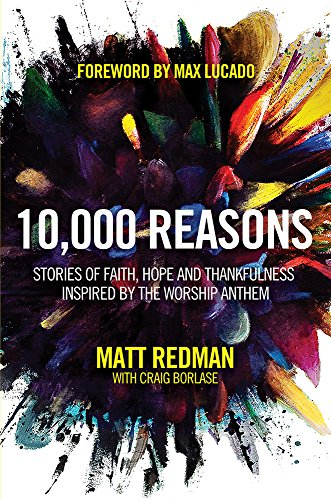 10,000 Reasons: Stories of Faith, Hope, and Thankfulness Inspired by the Worship Anthem by Matt Redman