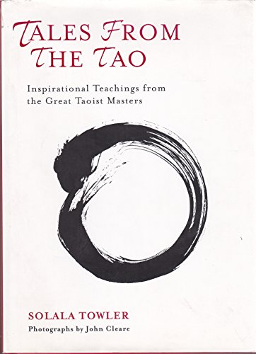 Tales from the Tao: Inspirational Teachings from the Great Taoist Masters By Solala Towler