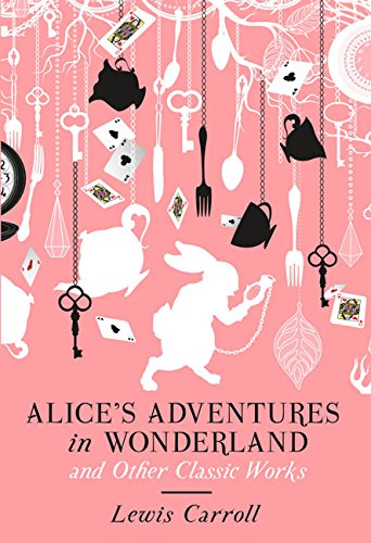Alice's Adventures in Wonderland and Other Classic Works By Lewis Carroll