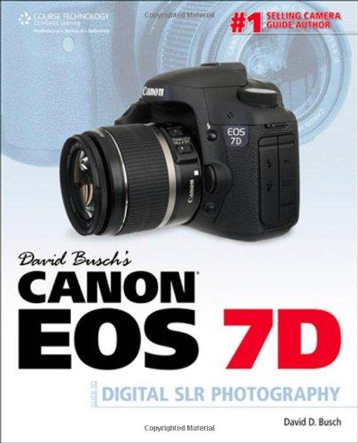 David Busch's Canon EOS 7D Guide to Digital SLR Photography By David Busch