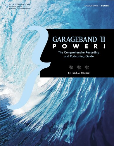 GarageBand '11 Power! : The Comprehensive Recording and Podcasting Guide By Todd M. Howard