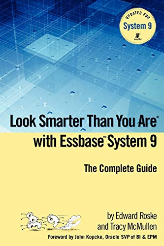 Look Smarter Than You Are with Essbase System 9 By Edward Roske