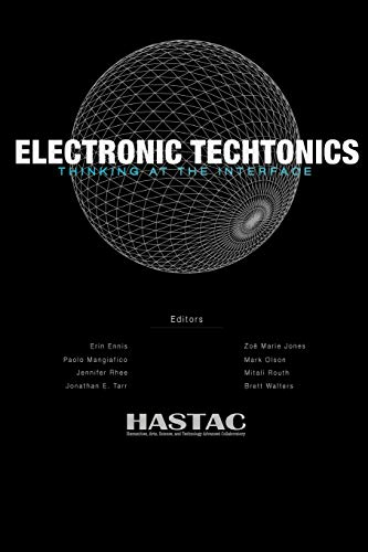 Electronic Techtonics: Thinking at the Interface By HASTAC
