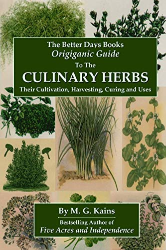 The Better Days Books Origiganic Guide to the Culinary Herbs: Their Cultivation, Harvesting, Curing And Uses By M. G. Kains